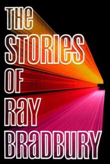 Stories of Ray Bradbury - Ray Bradbury