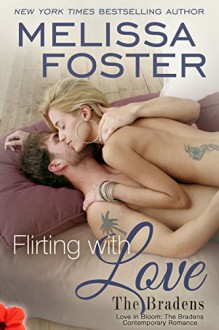 Flirting With Love (Love in Bloom: The Bradens) Contemporary Romance - Melissa Foster