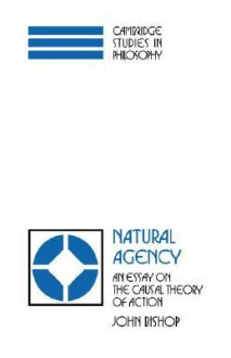 Natural Agency: An Essay on the Causal Theory of Action - John Bishop
