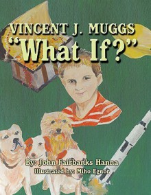 Vincent J. Muggs: What If? - John Fairbanks Hanna