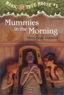 Mummies in the Morning (Magic Tree House, No. 3) - Mary Pope Osborne