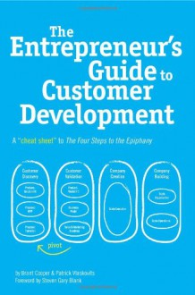 The Entrepreneur's Guide to Customer Development: A cheat sheet to The Four Steps to the Epiphany - Brant Cooper, Patrick Vlaskovits