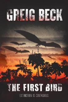 The First Bird: Omnibus Edition: Omnibus Edition - Greig Beck