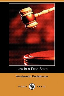 Law in a Free State (Dodo Press) - Wordsworth Donisthorpe