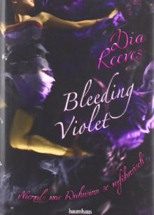 Bleeding Violet - Niemals war Wahnsinn so verführerisch (Gebunden) - Dia Reeves, Zoë Beck
