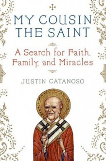 My Cousin the Saint - Justin Catanoso