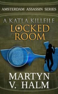 Locked Room - A Katla KillFile (Amsterdam Assassin Series) - Martyn V. Halm