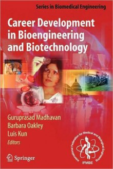 Career Development in Bioengineering and Biotechnology (Series in Biomedical Engineering) - Guruprasad Madhavan, Barbara Oakley, Luis Kun, B. Alberts, Robert Langer
