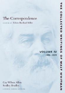 The Correspondence, Volume IV: 1886-1889 - Walt Whitman, Edwin Miller