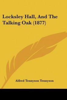 Locksley Hall, and the Talking Oak (1877) - Alfred Tennyson