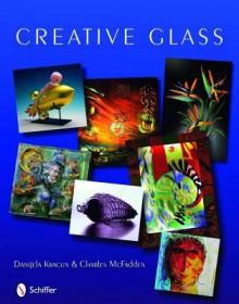 Creative Glass - Danijela Kracun, Charles McFadden