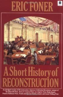 Short History Of Reconstruction - Eric Foner