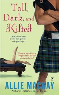 Tall, Dark and Kilted (Highlander #3) - Allie Mackay