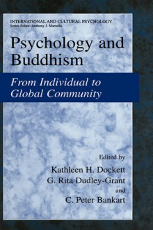Psychology and Buddhism: From Individual to Global Community (International and Cultural Psychology) - Kathleen H. Dockett, G. Rita Dudley-Grant, C. Peter Bankart