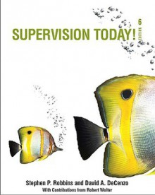 Supervision Today! (with Self Assessment Library 3.4) (6th Edition) - Stephen P. Robbins, David A. DeCenzo, Robert Wolter