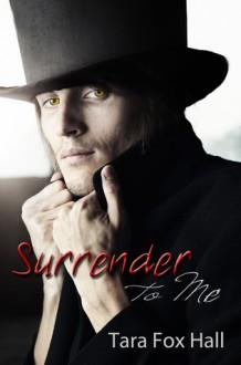 Surrender To Me - Tara Fox Hall