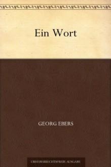 Ein Wort (German Edition) - Georg Ebers