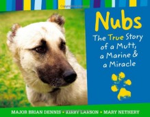 Nubs: The True Story of a Mutt, a Marine & a Miracle - Brian Dennis, Kirby Larson, Mary Nethery