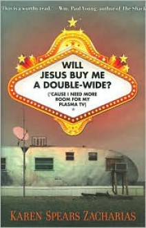 Will Jesus Buy Me a Double-Wide?: Cause I Need More Room for My Plasma TV - Karen Spears Zacharias