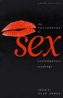 The Philosophy of Sex: Contemporary Readings - Alan Soble