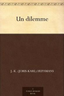 Un dilemme - Joris-Karl Huysmans