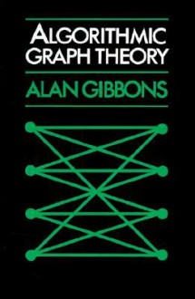 Algorithmic Graph Theory - Alan Gibbons