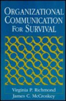 Organizational Communication for Survival: Making Work, Work - Virginia P. Richmond, James C. McCroskey