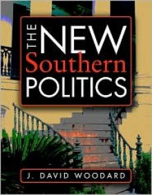 The New Southern Politics - J. David Woodard