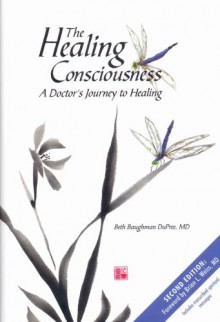 The Healing Consciousness: A Doctor's Journey to Healing - Beth Baughman DuPree