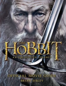 The Hobbit: An Unexpected Journey - Official Movie Guide - Brian Sibley
