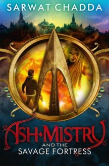 Ash Mistry and the Savage Fortress (The Ash Mistry Chronicles, Book 1) - Sarwat Chadda