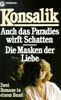Die Liebesverschwörung. Auch Das Paradies Wirft Schatten - Heinz G. Konsalik