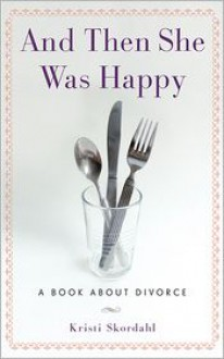 And Then She Was Happy: A Book about Divorce - Kristi Skordahl