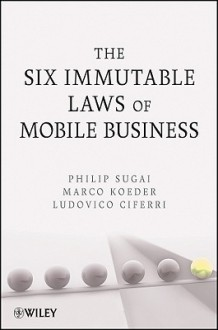 The Six Immutable Laws of Mobile Business - Philip Sugai