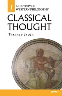 Classical Thought (History of Western Philosophy Series, #1) - Terence Irwin