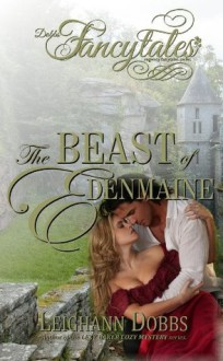 The Beast of Edenmaine (Fancytales Regency Romance Series) - Leighann Dobbs