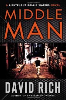 Middle Man: A Lieutenant Rollie Waters Novel - David Rich