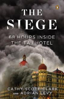 The Siege: 68 Hours Inside The Taj Hotel - Adrian Levy,Cathy Scott-Clark