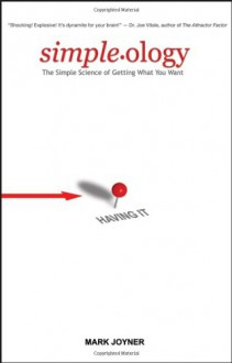 Simpleology: The Simple Science of Getting What You Want - Mark Joyner