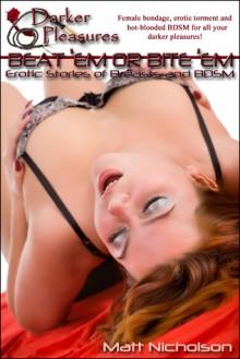 Beat 'Em or Bite 'Em: Erotic Stories of Breasts and BDSM - Matt Nicholson