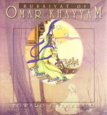 Rubáiyát of Omar Khayyám - Omar Khayyám, Edward FitzGerald