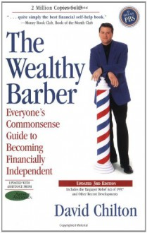 The Wealthy Barber: Everyone's Commonsense Guide to Becoming Financially Independent - David H. Chilton