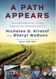A Path Appears: Enriching the Lives of Others--and Ourselves - Nicholas Kristof, Sheryl WuDunn