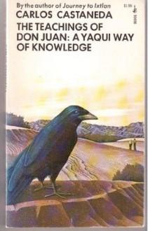 The Teachings of Don Juan: a Yaqui Way of Knowledge - Carlos Casteneda