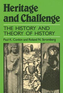 Heritage and Challenge: The History and Theory of History - Paul K. Conkin,Roland N. Stromberg
