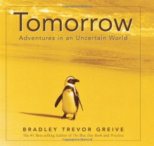 Tomorrow: Adventures in an Uncertain World - Bradley Trevor Greive