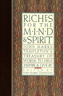 Riches for the Mind and Spirit: John Marks Templeton's Treasury of Words to Help, Inspire, and Live By - John Marks Templeton