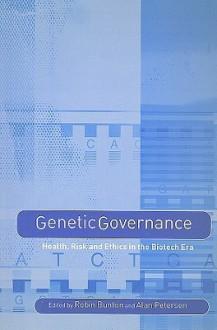 Genetic Governance: Health, Risk and Ethics in a Biotech Era - Robin Bunton