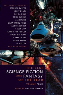The Best Science Fiction and Fantasy of the Year Volume 4 - Jonathan Strahan, Nicola Griffith, Holly Black, Michael Swanwick, Eileen Gunn, Alex Irvine, Damien Broderick, Peter S. Beagle, Bruce Sterling, Sara Genge, Kelly Link, Stephen Baxter, Jo Walton, Geoff Ryman, Pat Cadigan, Rachel Swirsky, John Kessel, Sarah Monette, Elizabeth