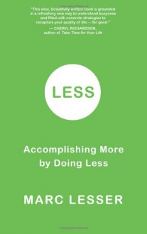 Less: Accomplishing More by Doing Less - Marc Lesser